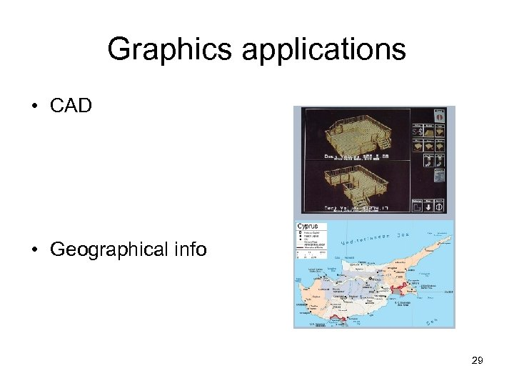 Graphics applications • CAD • Geographical info 29