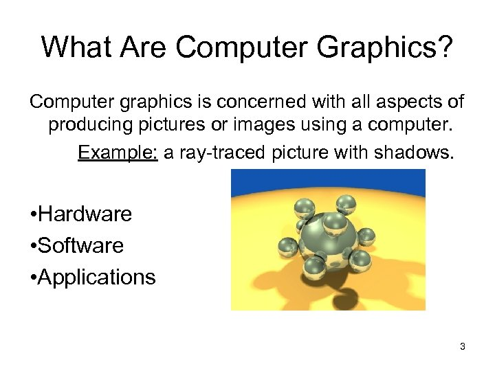 What Are Computer Graphics? Computer graphics is concerned with all aspects of producing pictures
