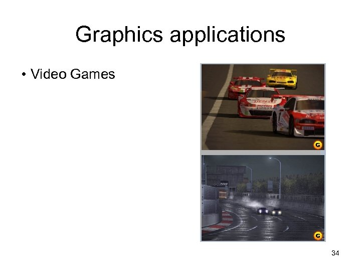 Graphics applications • Video Games 34