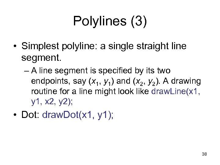 Polylines (3) • Simplest polyline: a single straight line segment. – A line segment