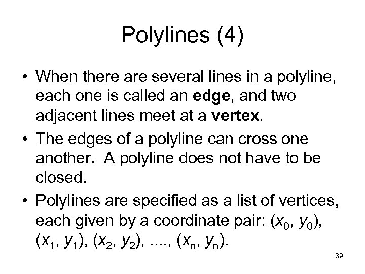 Polylines (4) • When there are several lines in a polyline, each one is