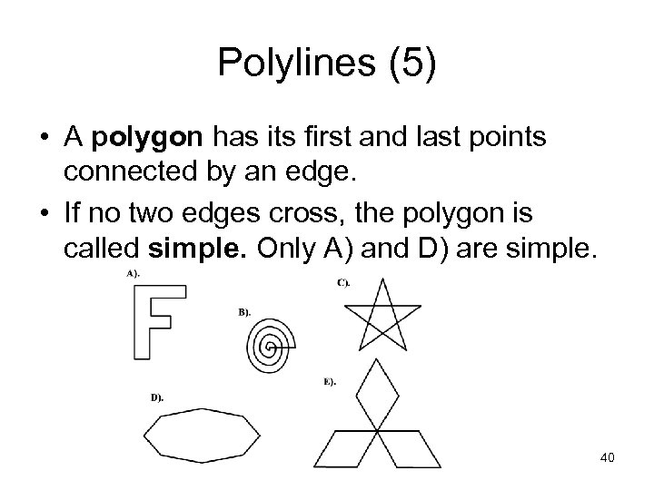 Polylines (5) • A polygon has its first and last points connected by an