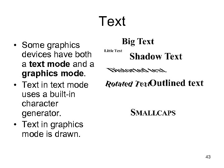 Text • Some graphics devices have both a text mode and a graphics mode.