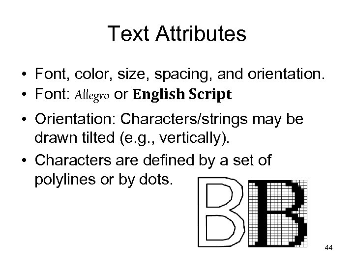 Text Attributes • Font, color, size, spacing, and orientation. • Font: Allegro or English