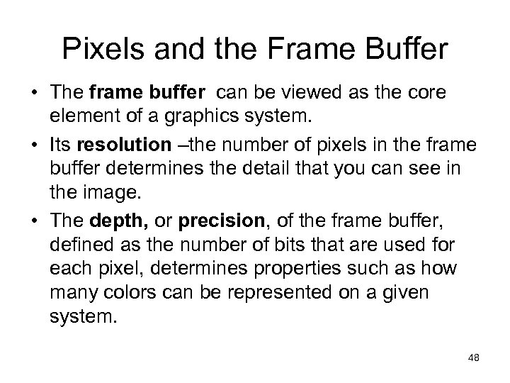 Pixels and the Frame Buffer • The frame buffer can be viewed as the