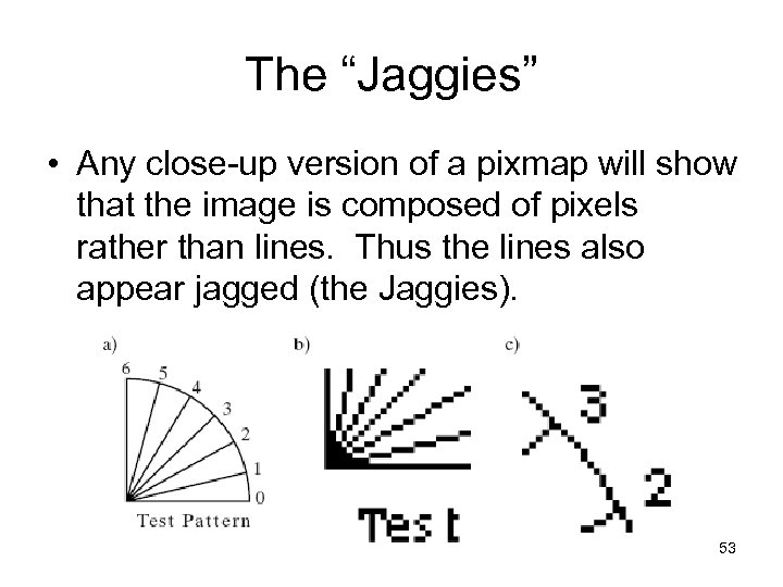 """The """"Jaggies"""" • Any close-up version of a pixmap will show that the image"""