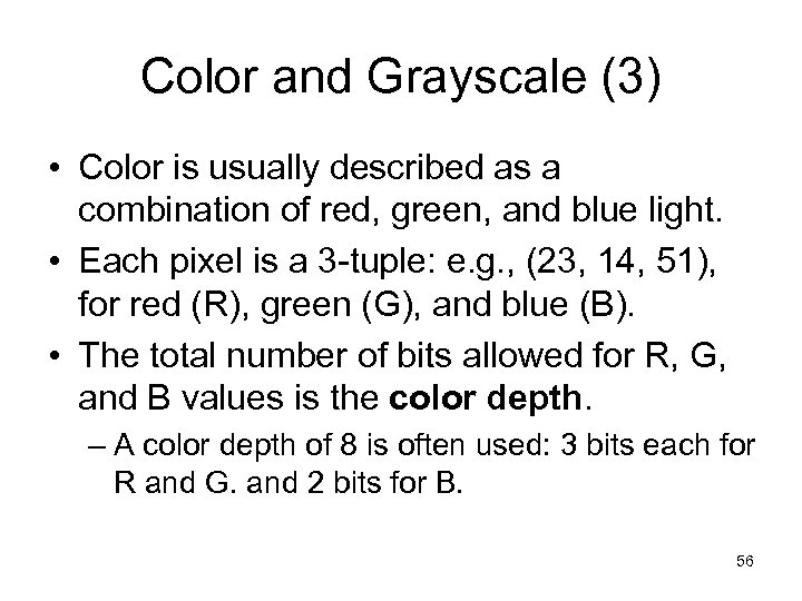Color and Grayscale (3) • Color is usually described as a combination of red,