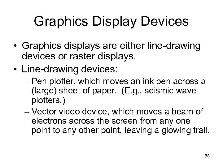 Graphics Display Devices • Graphics displays are either line-drawing devices or raster displays. •