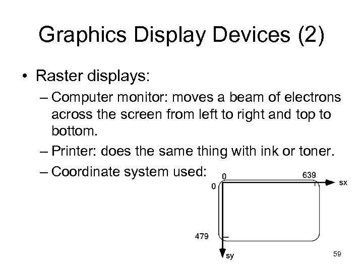 Graphics Display Devices (2) • Raster displays: – Computer monitor: moves a beam of