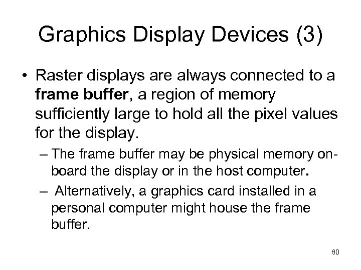 Graphics Display Devices (3) • Raster displays are always connected to a frame buffer,