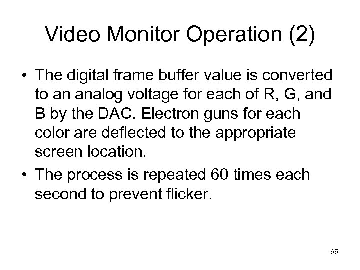Video Monitor Operation (2) • The digital frame buffer value is converted to an