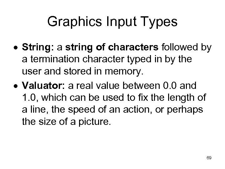 Graphics Input Types String: a string of characters followed by a termination character typed