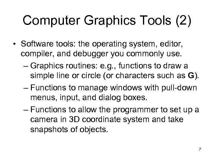 Computer Graphics Tools (2) • Software tools: the operating system, editor, compiler, and debugger