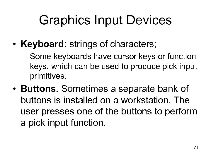 Graphics Input Devices • Keyboard: strings of characters; – Some keyboards have cursor keys