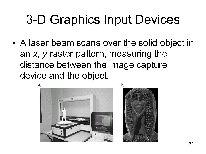3 -D Graphics Input Devices • A laser beam scans over the solid object