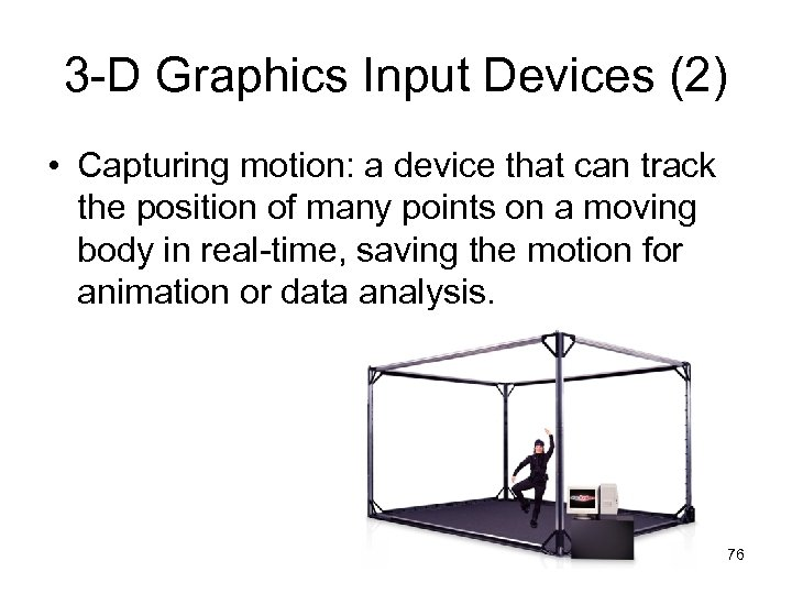 3 -D Graphics Input Devices (2) • Capturing motion: a device that can track