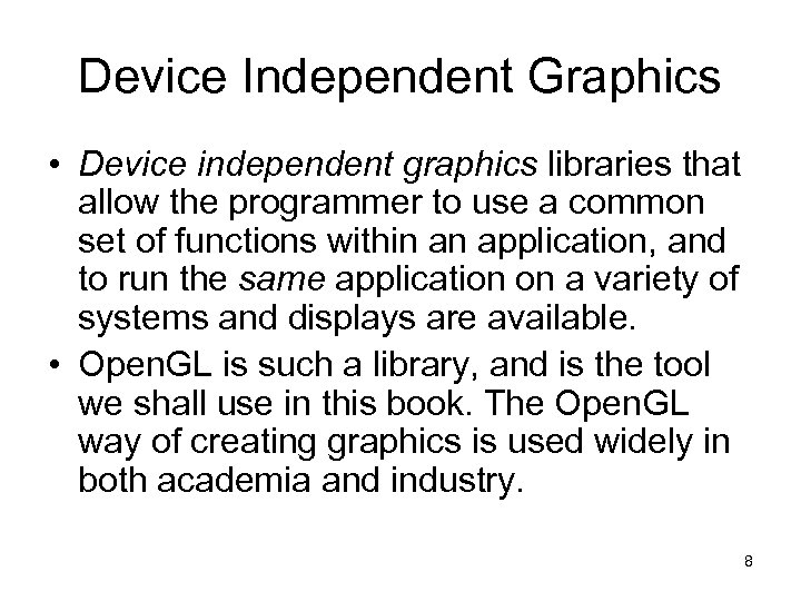 Device Independent Graphics • Device independent graphics libraries that allow the programmer to use