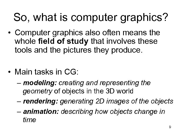 So, what is computer graphics? • Computer graphics also often means the whole field