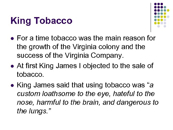King Tobacco l l l For a time tobacco was the main reason for