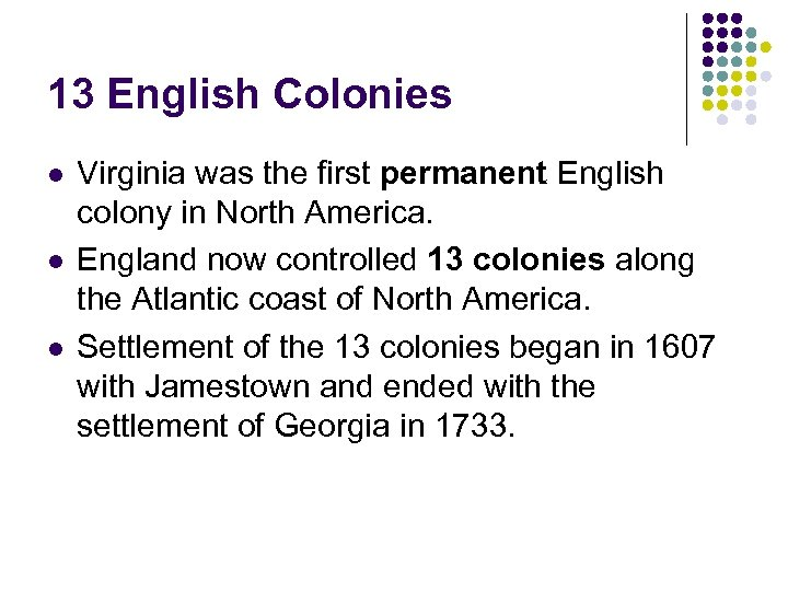 13 English Colonies l l l Virginia was the first permanent English colony in