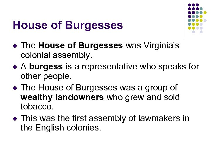 House of Burgesses l l The House of Burgesses was Virginia's colonial assembly. A