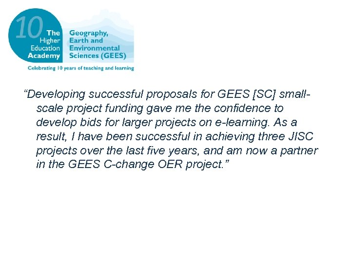 """Developing successful proposals for GEES [SC] smallscale project funding gave me the confidence to"