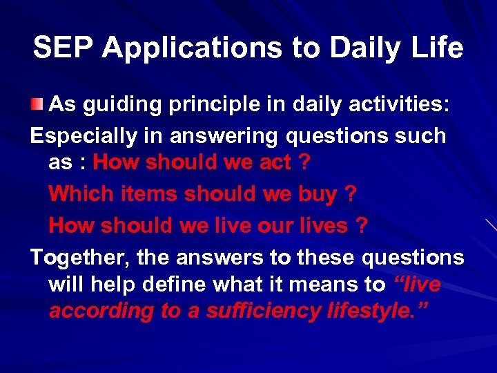 SEP Applications to Daily Life As guiding principle in daily activities: Especially in answering