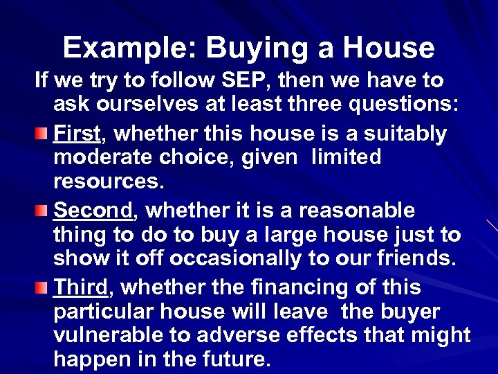 Example: Buying a House If we try to follow SEP, then we have to