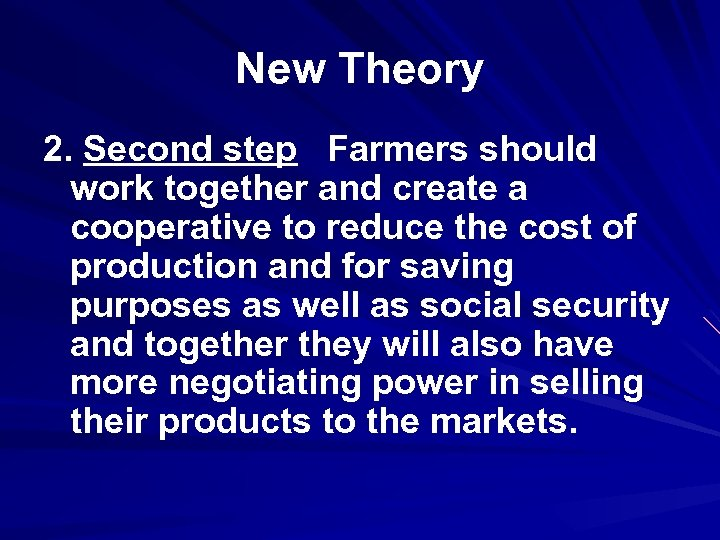 New Theory 2. Second step Farmers should work together and create a cooperative to
