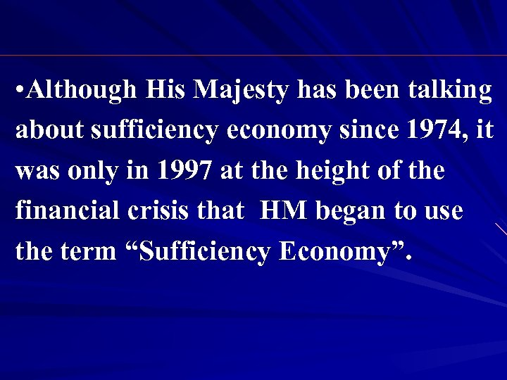 • Although His Majesty has been talking about sufficiency economy since 1974, it