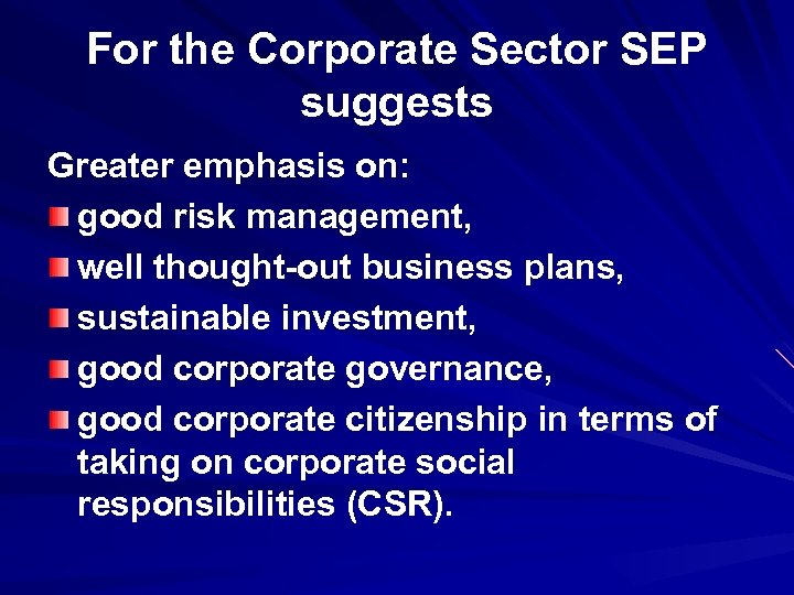 For the Corporate Sector SEP suggests Greater emphasis on: good risk management, well thought-out