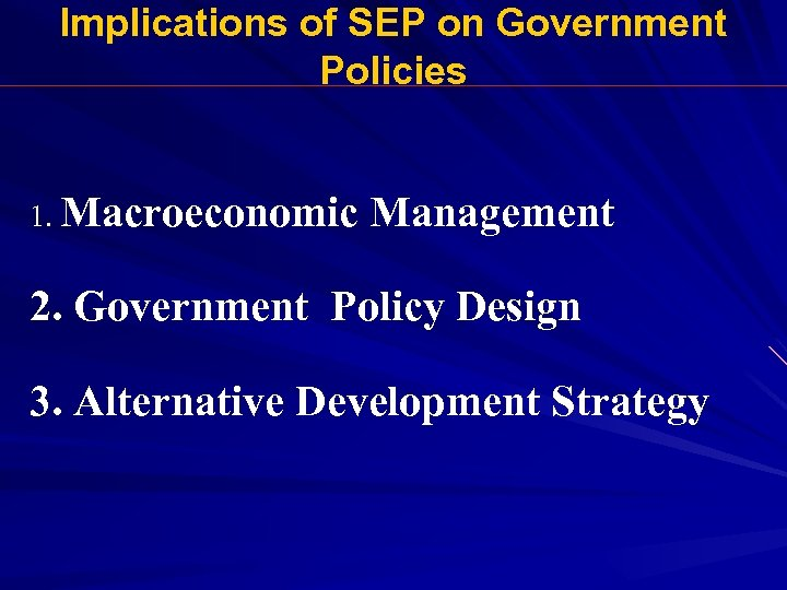 Implications of SEP on Government Policies 1. Macroeconomic Management 2. Government Policy Design 3.