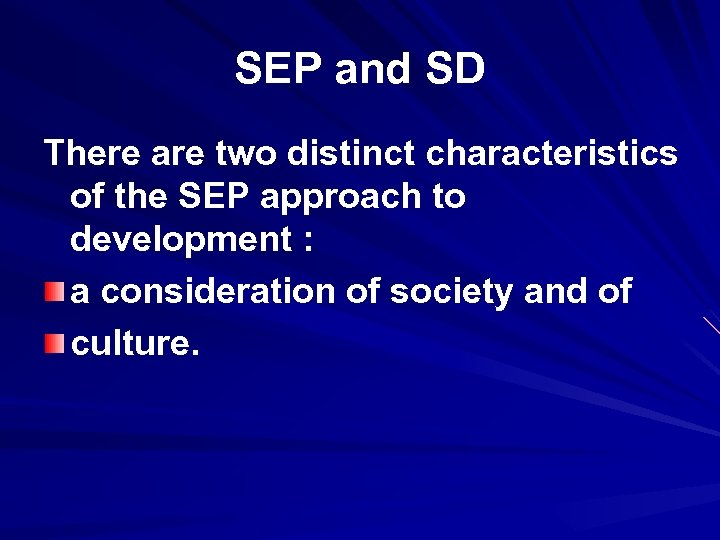 SEP and SD There are two distinct characteristics of the SEP approach to development
