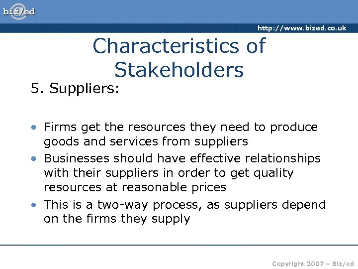 http: //www. bized. co. uk Characteristics of Stakeholders 5. Suppliers: • Firms get the