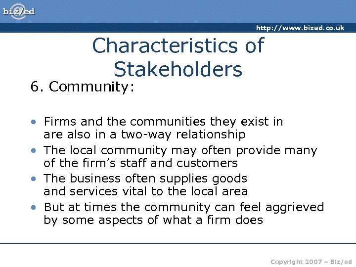 http: //www. bized. co. uk Characteristics of Stakeholders 6. Community: • Firms and the