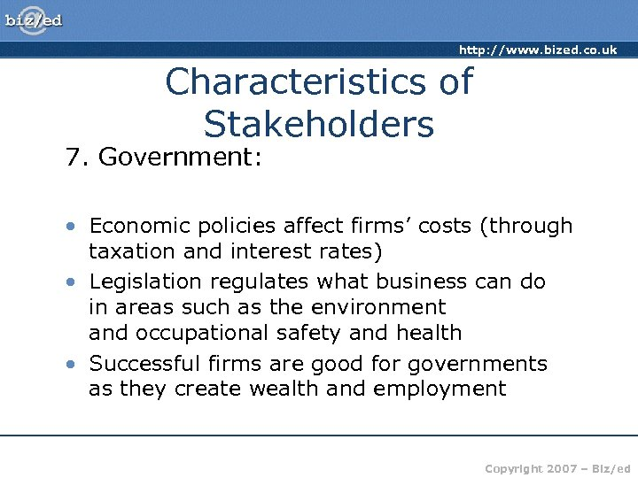 http: //www. bized. co. uk Characteristics of Stakeholders 7. Government: • Economic policies affect