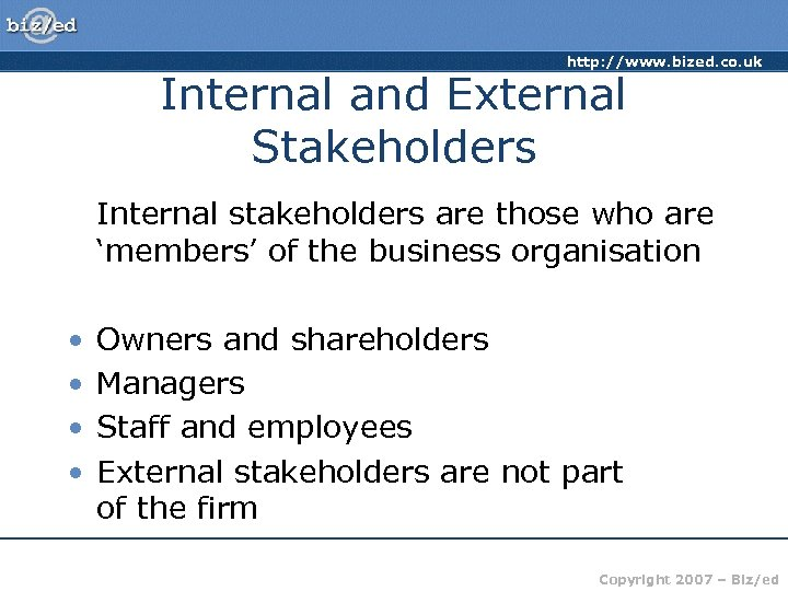 http: //www. bized. co. uk Internal and External Stakeholders Internal stakeholders are those who