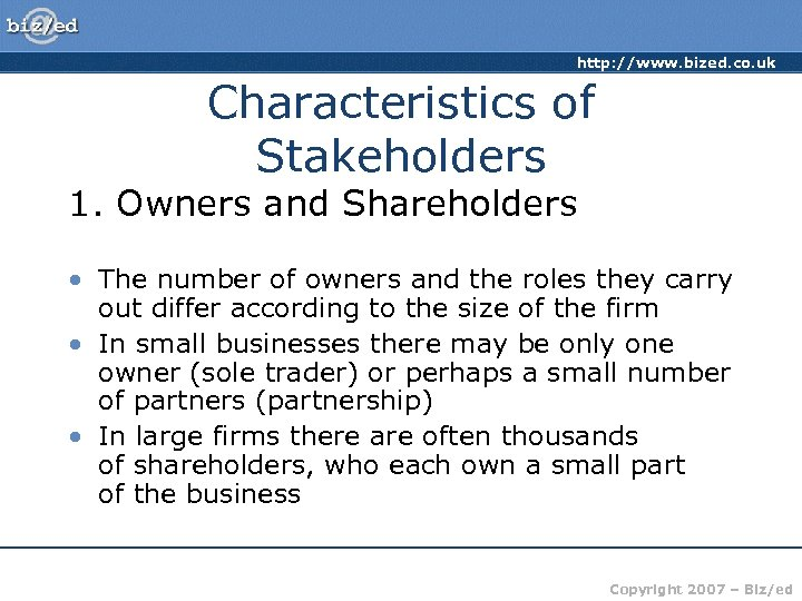 http: //www. bized. co. uk Characteristics of Stakeholders 1. Owners and Shareholders • The