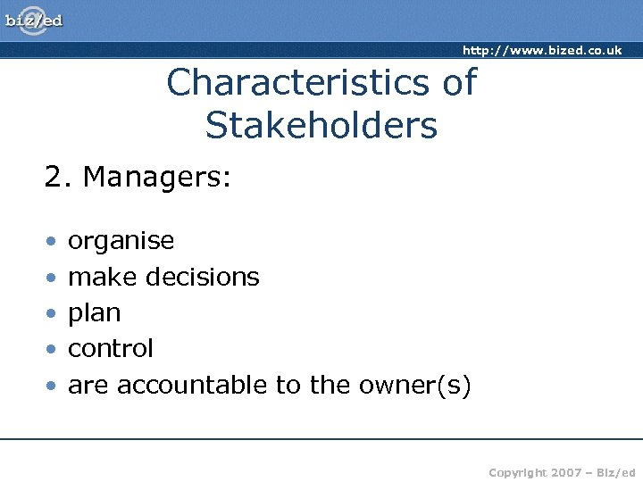 http: //www. bized. co. uk Characteristics of Stakeholders 2. Managers: • • • organise