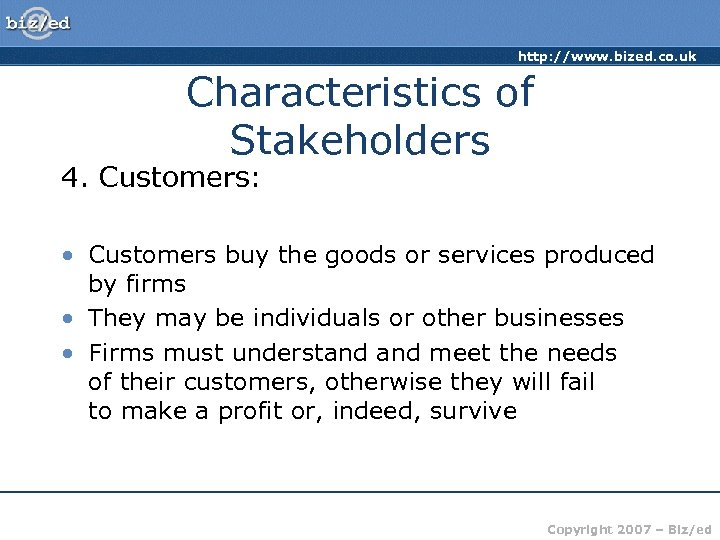 http: //www. bized. co. uk Characteristics of Stakeholders 4. Customers: • Customers buy the