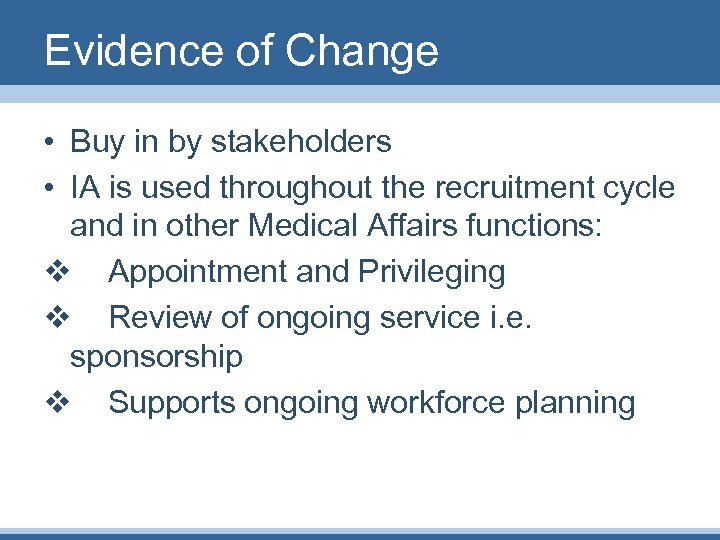Evidence of Change • Buy in by stakeholders • IA is used throughout the