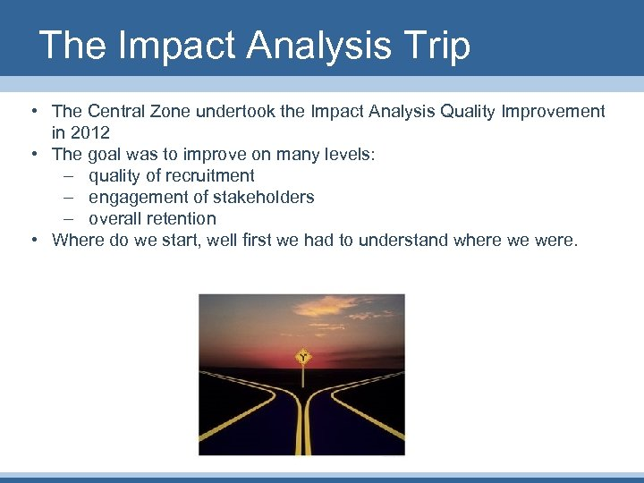 The Impact Analysis Trip • The Central Zone undertook the Impact Analysis Quality Improvement