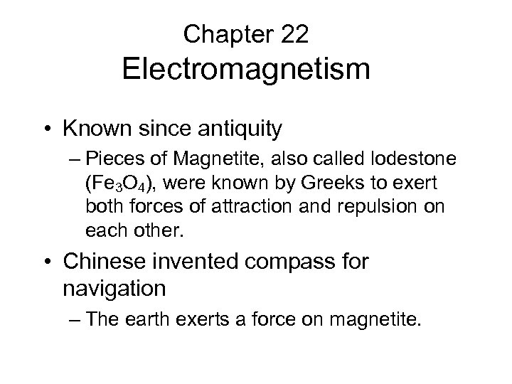 Chapter 22 Electromagnetism • Known since antiquity – Pieces of Magnetite, also called lodestone