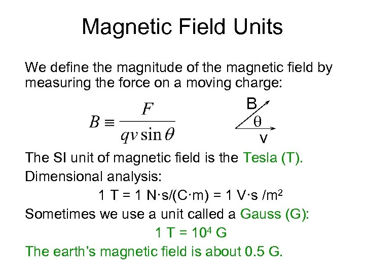 Magnetic Field Units We define the magnitude of the magnetic field by measuring the