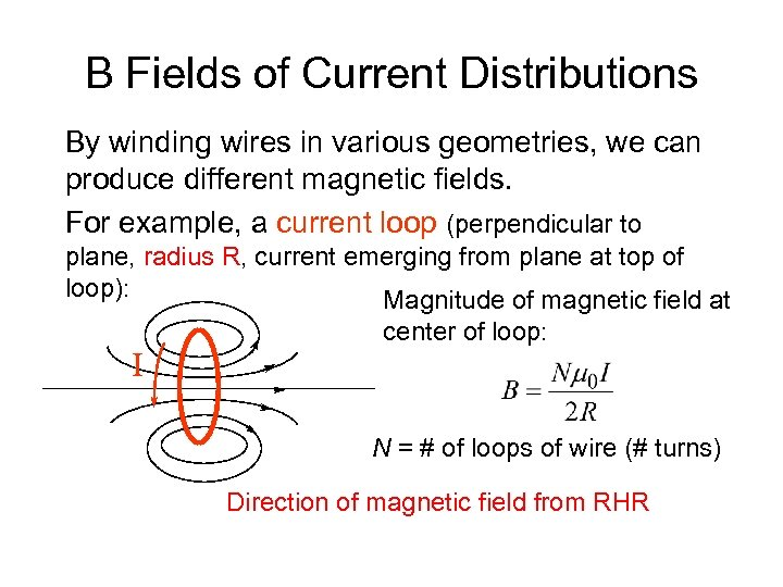 B Fields of Current Distributions By winding wires in various geometries, we can produce