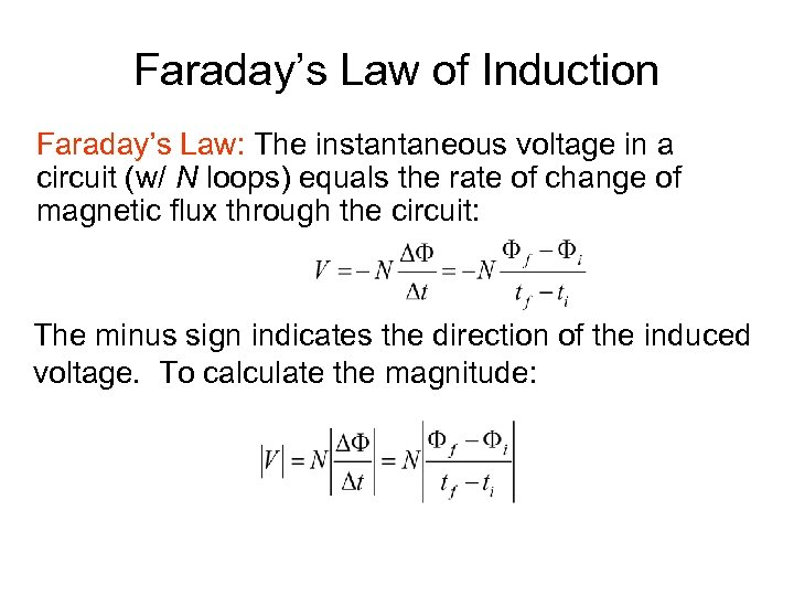Faraday's Law of Induction Faraday's Law: The instantaneous voltage in a circuit (w/ N