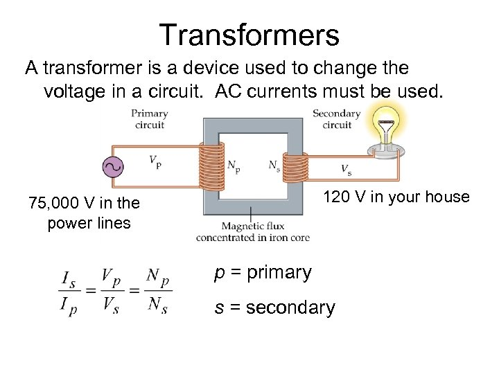 Transformers A transformer is a device used to change the voltage in a circuit.