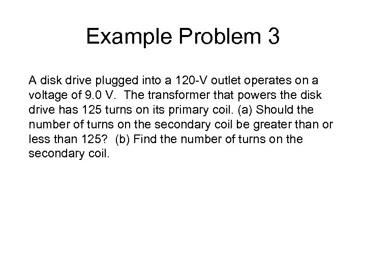 Example Problem 3 A disk drive plugged into a 120 -V outlet operates on