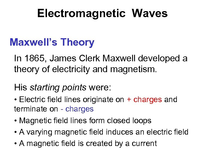 Electromagnetic Waves Maxwell's Theory In 1865, James Clerk Maxwell developed a theory of electricity