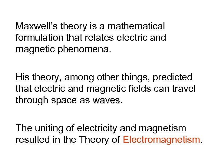 Maxwell's theory is a mathematical formulation that relates electric and magnetic phenomena. His theory,